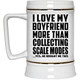 Girlfriend Best Gift Idea I Love My Boyfriend More Than Collecting Scale Modes .He Bought Me This - Beer Stein Ceramic Beer Mug Funny Gag for GF Her Birthday Bday Anniversary Christmas Xmas