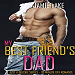 My Best Friend's Dad: Just a Quickie Series, Book 18 | Jamie Lake