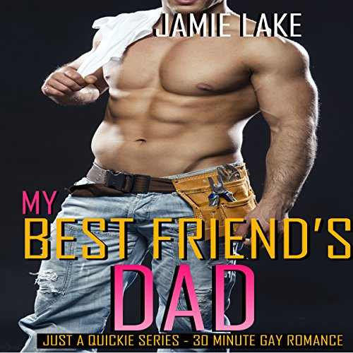 My Best Friend's Dad: Just a Quickie Series, Book 18