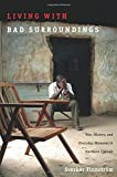 Living with Bad Surroundings: War, History, and Everyday Moments in Northern Uganda (The Cultures and Practice of Violence)