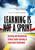 Learning Is Not a Sprint : Assessing and Documenting Student Leader Learning in Cocurricular Involvement, , 0931654998