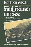 Fünf Häuser Am See : Der Brunnwinkl Werden und Wesen Eines Sommersitzes, Frisch, Karl v., 3642618456