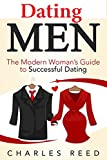 Dating Men: The Modern Woman's Guide to Successful Dating (Dating, Attracting Men, being irresistible, finding relationship, online dating, dating tips, dating advice, beginners guide Book 1)