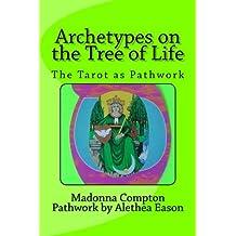 Archetypes on the Tree of Life: The Tarot as pathwork
