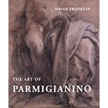 The Art of Parmigianino by David Franklin (2004-01-06)