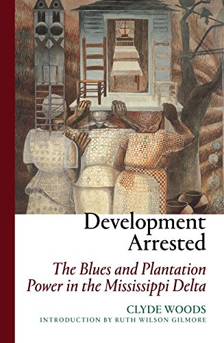 Development Arrested  The Blues And Plantation Power In The Mississippi Delta