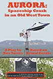 Aurora: Spaceship Crash in an Old West Town: A Play for the Stage
