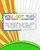 img - for You Got This Guided Journal and Colouring Book: For Dissolving Doubt and Bolstering Your Capacity to Believe in Yourself book / textbook / text book