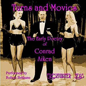 The Early Poetry of Conrad Aiken: Turns and Movies Audiobook