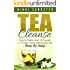 Tea Cleanse for Weight Loss: Detox Your Body and Lose 14 Pounds in 14 Days Using Nothing But Tea - Step-By-Step (Tea Cleanse Diet, Detoxification, Detox, Fat Loss, Weight Loss, Green Tea)