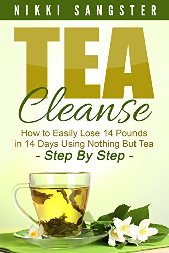 Tea Cleanse for Weight Loss: Detox Your Body, Kickstart Your Metabolism and Lose 14 Pounds in 14 Days Using Nothing But Tea - Step-By-Step Plan with Recipes ... Detox, Fat Loss, Weight Loss, Green Tea) (Best Tea For Immune Boost)