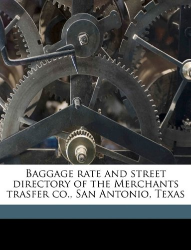 Baggage rate and street directory of the Merchants trasfer co., San Antonio, Texas pdf