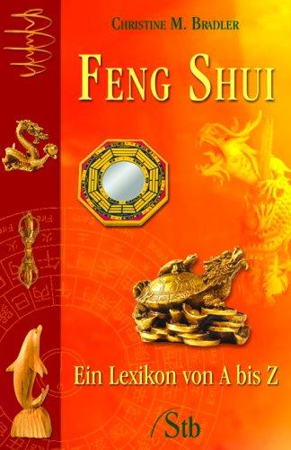 Feng-Shui: Ein Lexikon von A - Z