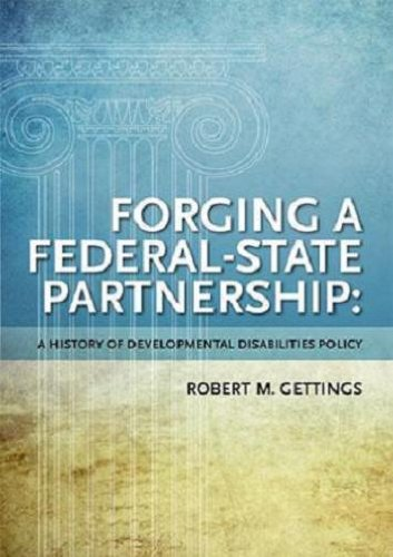 Forging a Federal State Partnership: A History of Federal Developmental Disabilities Policy