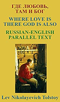 WHERE LOVE IS THERE GOD IS ALSO: RUSSIAN-ENGLISH PARALLEL TEXT