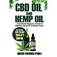 Cbd Oil and Hemp Oil: The Ultimate Beginners Guide to Cbd-rich Hemp Oil to Reduce Pains Includes Tips and Tricks to Buy High Quality Cbd Oil to Get You Back in the Groove