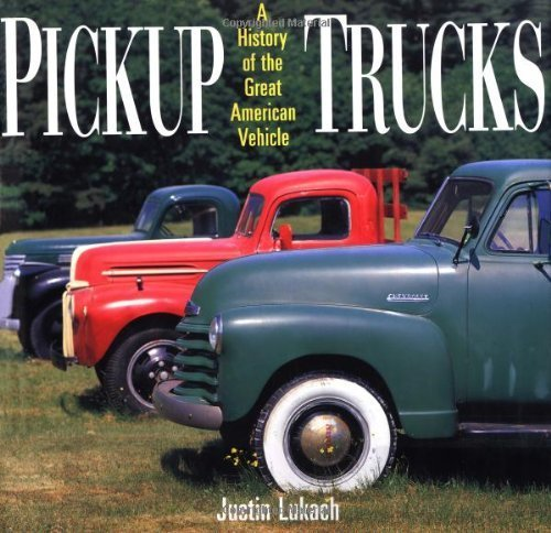 Pickup Trucks  A History Of The Great American Vehicle Hardcover January 10  1998