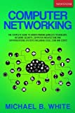 img - for Computer Networking: The Complete Guide to Understanding Wireless Technology, Network Security, Computer Architecture and Communications Systems (Including Cisco, CCNA and CCENT) book / textbook / text book