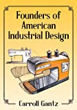 Founders of American Industrial Design, Carroll Gantz, 0786476869