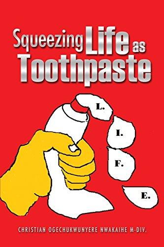 Squeezing Life as Toothpaste [Nwakaihe M-DIV., Christian Ogechukwunyer] (Tapa Blanda)