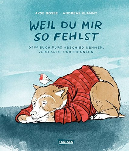Weil du mir so fehlst: mit einem Lied von BOSSE zum download Gebundenes Buch – 1. September 2016 Ayse Bosse Andreas Klammt Carlsen 3551518769