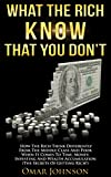 What the Rich Know That You Don't: How The Rich Think Differently From The Middle Class And Poor When It Comes To Time, Money, Investing And Wealth Accumulation (The Secrets Of Getting Rich!)