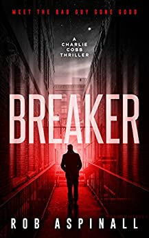 Breaker: (Charlie Cobb Book #1: Action-Packed Crime Thriller Series) by [Aspinall, Rob]