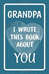 Grandpa I Wrote This Book About You: Fill In The Blank Book For What You Love About Grandpa. Perfect For Grandpa's Birthday, Father's Day, Christmas Or Just To Show Grandpa You Love Him! Paperback