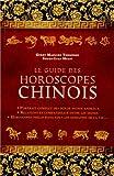 Le guide des horoscopes chinois : Portrait complet des douze signes animaux, relations et compatibilité entre les signes, horoscopes précis dans tous les domaines de la vie.