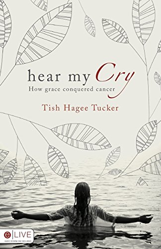 Hear My Cry: How Grace Conquered Cancer by Tish Hagee Tucker (2009) Perfect Paperback (My Cry Hear Tish)