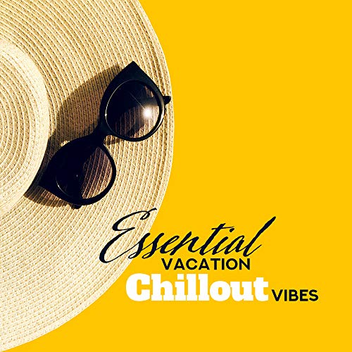 Essential Vacation Chillout Vibes: Mix of 2019 Best Chill Out EDM Songs, Slow Ambient Melodies for Relax & Dynamic Beats for Dance Party, Electronic Sunny Holidays Celebration Music
