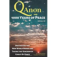 QAnon and 1000 Years of Peace: Destroying the New World Order and Taking the Kingdom...
