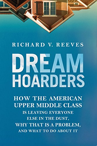 Pdf Politics Dream Hoarders: How the American Upper Middle Class Is Leaving Everyone Else in the Dust, Why That Is a Problem, and What to Do About It