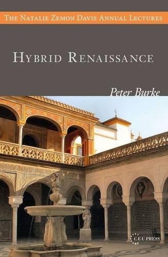 Hybrid Rennaissance (Natalie Zemon Davies Annual Lectures) (The Natalie Zemon Davies Annual Lectures)