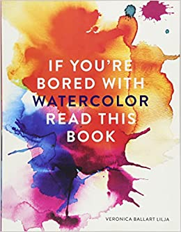 If You Are Bored With WATERCOLOR Read This Book (If you\'re ... Read ...