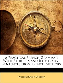 Book A Practical French Grammar: With Exercises and Illustrative Sentences from French Authors