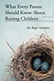 What Every Parent Should Know about Raising Children, Roger Warren Mcintire, 0983404941