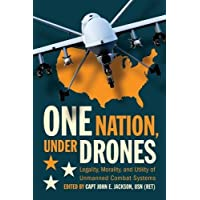 One Nation, Under Drones: Legality, Morality, and Utility of Unmanned Combat Systems