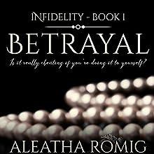 Betrayal: Infidelity, Book 1 Audiobook by Aleatha Romig Narrated by Samantha Prescott, Brian Pallino