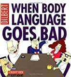 When Body Language Goes Bad: A Dilbert Book
