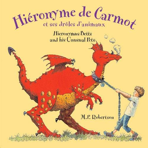 Hiéronyme de Carmot et ses drôles d'animaux / Hieronymus Betts and His Unusual Pets (English and French Edition) PDF ePub book