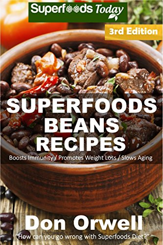 Superfoods Beans Recipes: Over 60 Quick & Easy Gluten Free Low Cholesterol Whole Foods Recipes full of Antioxidants & Phytochemicals (Beans Natural Weight Loss Transformation Book 1) by [Orwell, Don]