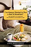 "Search : ""I've Always Wanted to Run a Bed & Breakfast"": THE SECRETS TO STARTING AND RUNNING A SUCCESSFUL B&B"