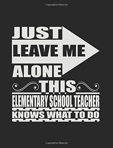 Download Just Leave Me Alone This Elementary School Teacher Knows What To Do: Blank Lined Notebook Journals pdf epub