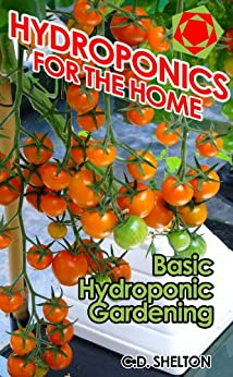Hydroponics for the Home: Basic Hydroponic Gardening by [Shelton, C.D.]