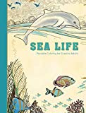 Sea Life: Portable Coloring for Creative Adults (Adult Coloring Books)