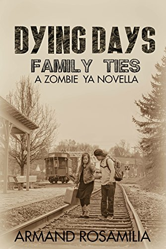 Dying Days: Family Ties: A Zombie YA Novella by [Rosamilia, Armand]