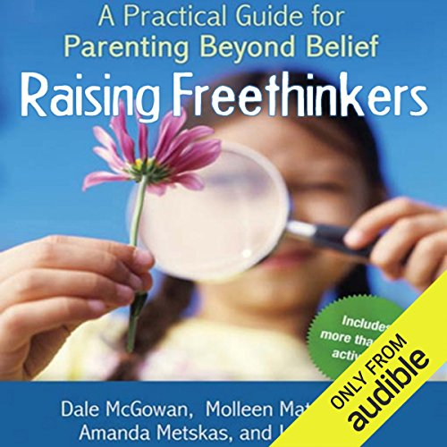 Raising Freethinkers: A Practical Guide for Parenting Beyond Belief by Audible Studios