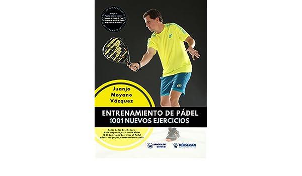 Entrenamiento de Pádel: 1001 nuevos ejercicios eBook: Juanjo Moyano Vázquez: Amazon.es: Tienda Kindle