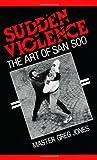 Sudden Violence: The Art Of San Soo